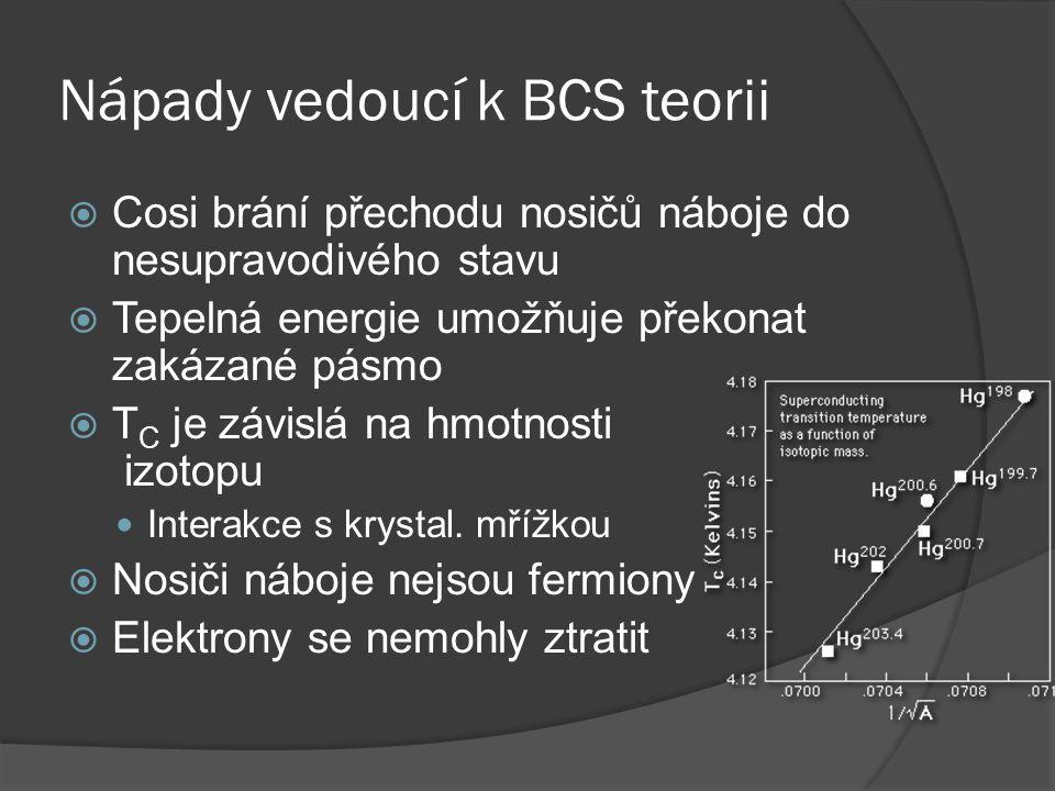 Nápady vedoucí k BCS teorii  Cosi brání přechodu nosičů náboje do nesupravodivého stavu  Tepelná energie umožňuje překonat zakázané pásmo  T C je z