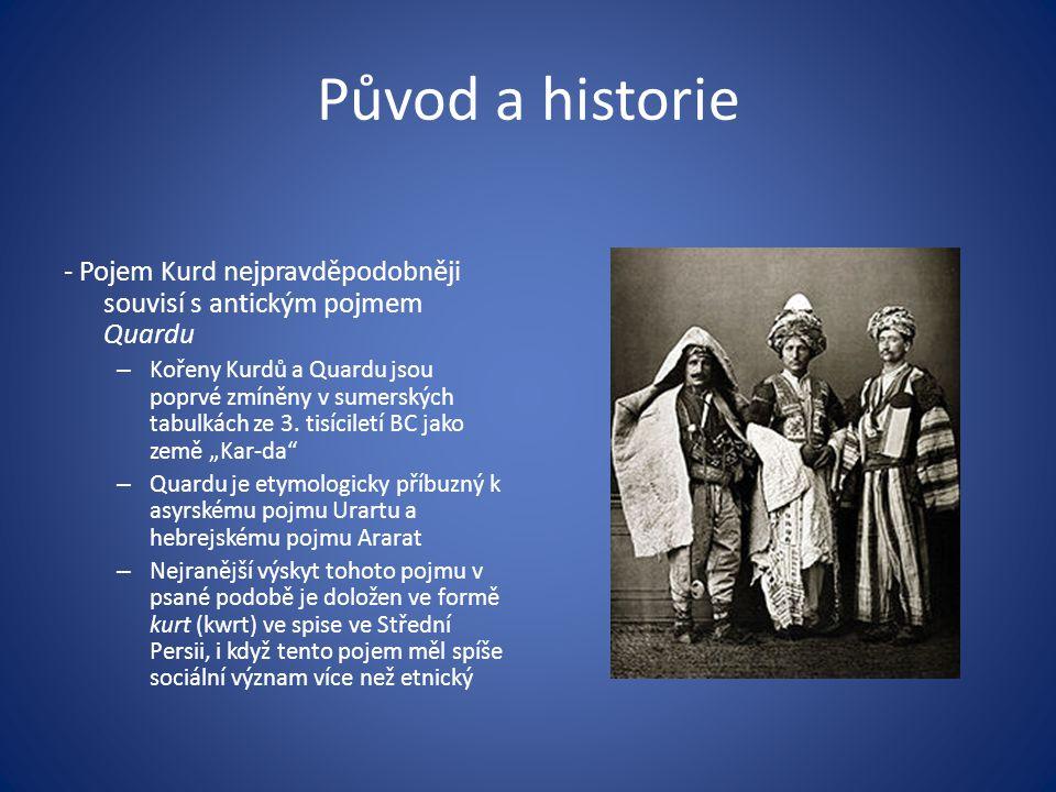 Původ a historie - Pojem Kurd nejpravděpodobněji souvisí s antickým pojmem Quardu – Kořeny Kurdů a Quardu jsou poprvé zmíněny v sumerských tabulkách z