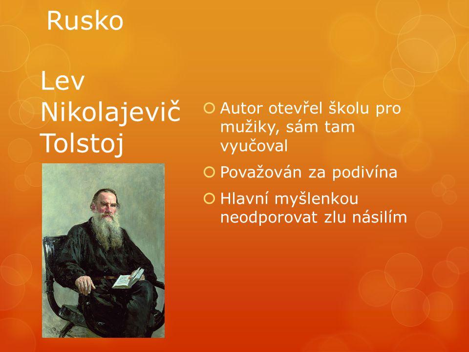 Rusko  Autor otevřel školu pro mužiky, sám tam vyučoval  Považován za podivína  Hlavní myšlenkou neodporovat zlu násilím Lev Nikolajevič Tolstoj