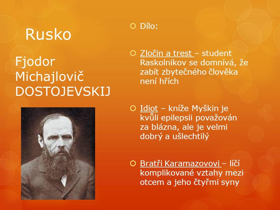 Rusko  Dílo:  Zločin a trest – student Raskolnikov se domnívá, že zabít zbytečného člověka není hřích  Idiot – kníže Myškin je kvůli epilepsii pova
