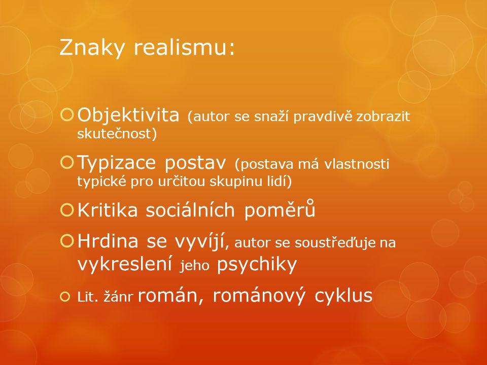Znaky realismu:  Objektivita (autor se snaží pravdivě zobrazit skutečnost)  Typizace postav (postava má vlastnosti typické pro určitou skupinu lidí)