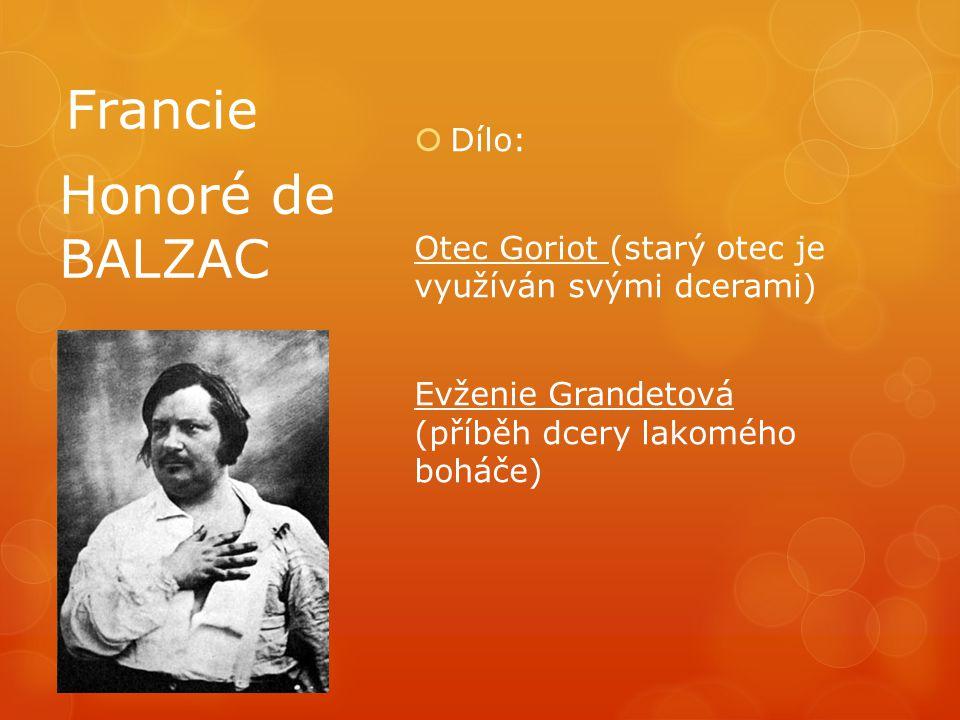 Francie  Dílo: Otec Goriot (starý otec je využíván svými dcerami) Evženie Grandetová (příběh dcery lakomého boháče) Honoré de BALZAC