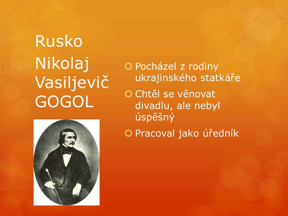 Rusko  Pocházel z rodiny ukrajinského statkáře  Chtěl se věnovat divadlu, ale nebyl úspěšný  Pracoval jako úředník Nikolaj Vasiljevič GOGOL