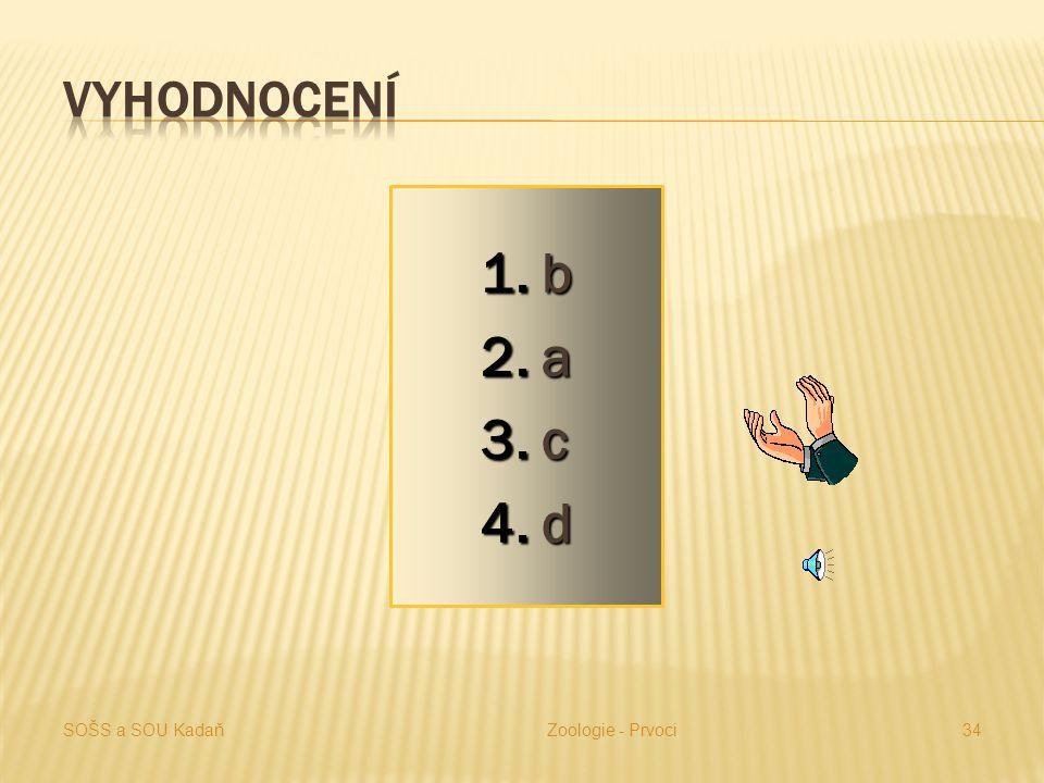1.Bachořci 2.Trypanozóma spavičná 3.Kocidie jaterní 4.Měňavka velká a)Bičíkovci b)Nálevníci c)Výtrusovci d)Kořenonožci SOŠS a SOU KadaňZoologie - Prvo