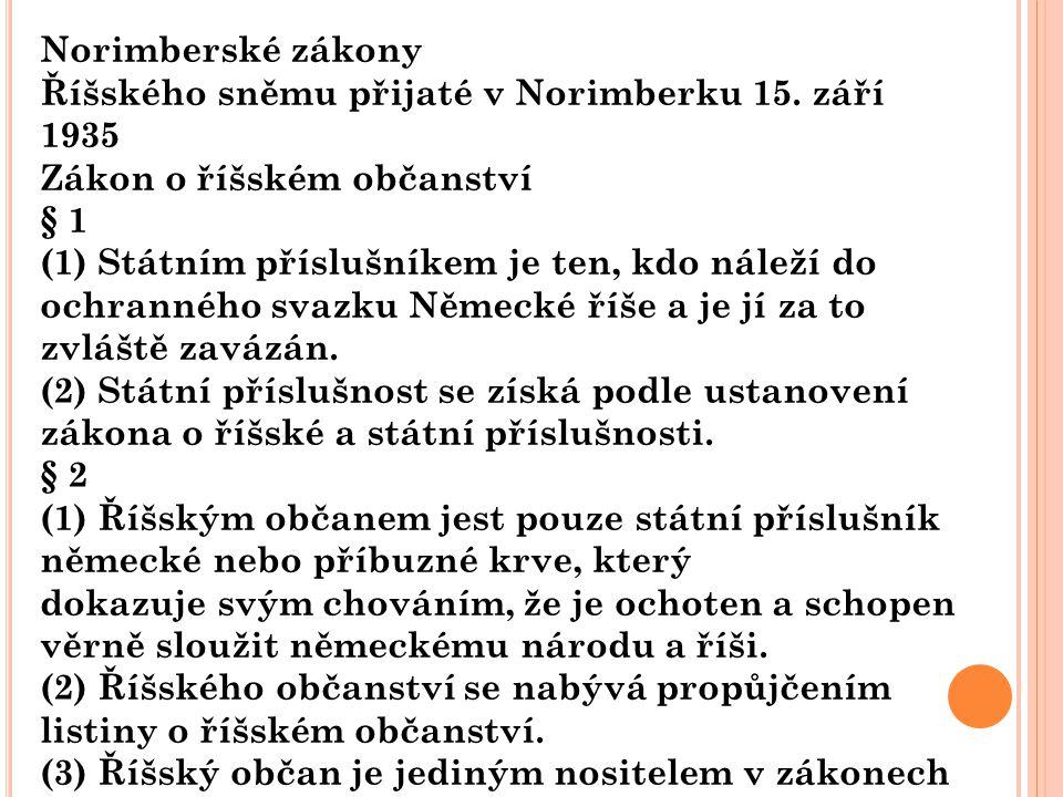 Norimberské zákony Říšského sněmu přijaté v Norimberku 15. září 1935 Zákon o říšském občanství § 1 (1) Státním příslušníkem je ten, kdo náleží do ochr