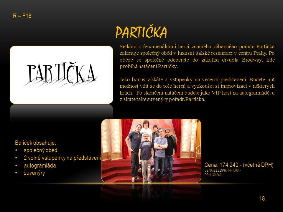 PARTIČKA Setkání s fenomenálními herci známého zábavného pořadu Partička zahrnuje společný oběd v luxusní italské restauraci v centru Prahy. Po obědě