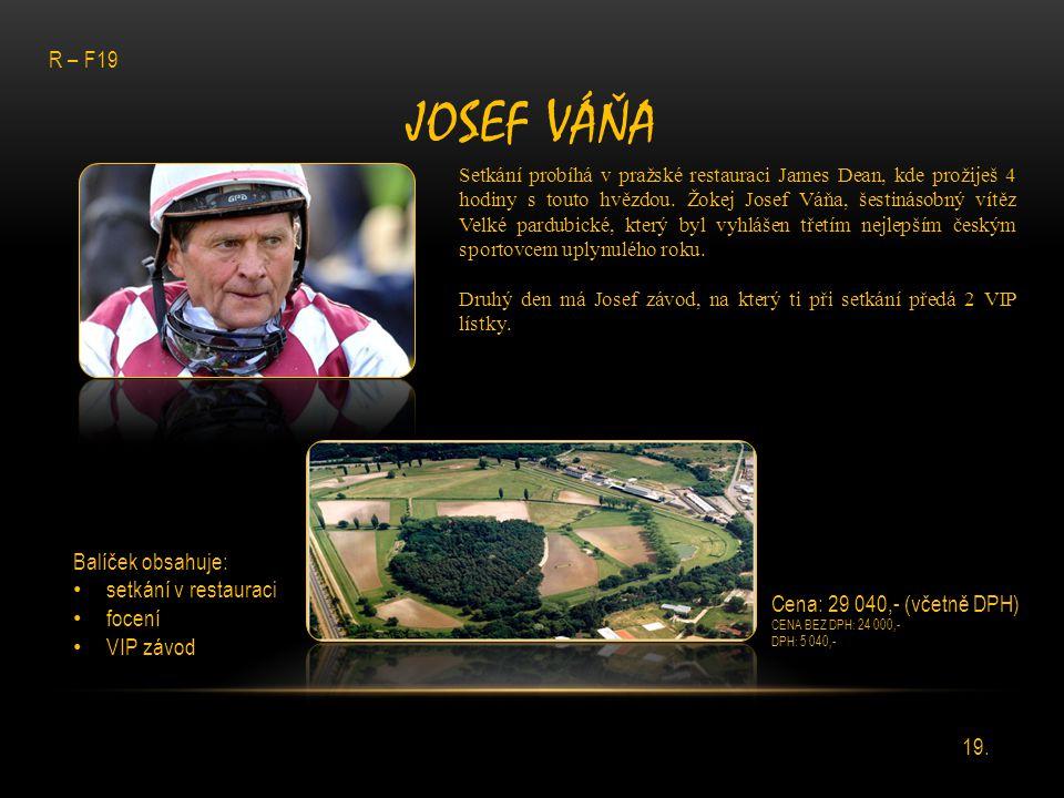 JOSEF VÁŇA Setkání probíhá v pražské restauraci James Dean, kde prožiješ 4 hodiny s touto hvězdou. Žokej Josef Váňa, šestinásobný vítěz Velké pardubic