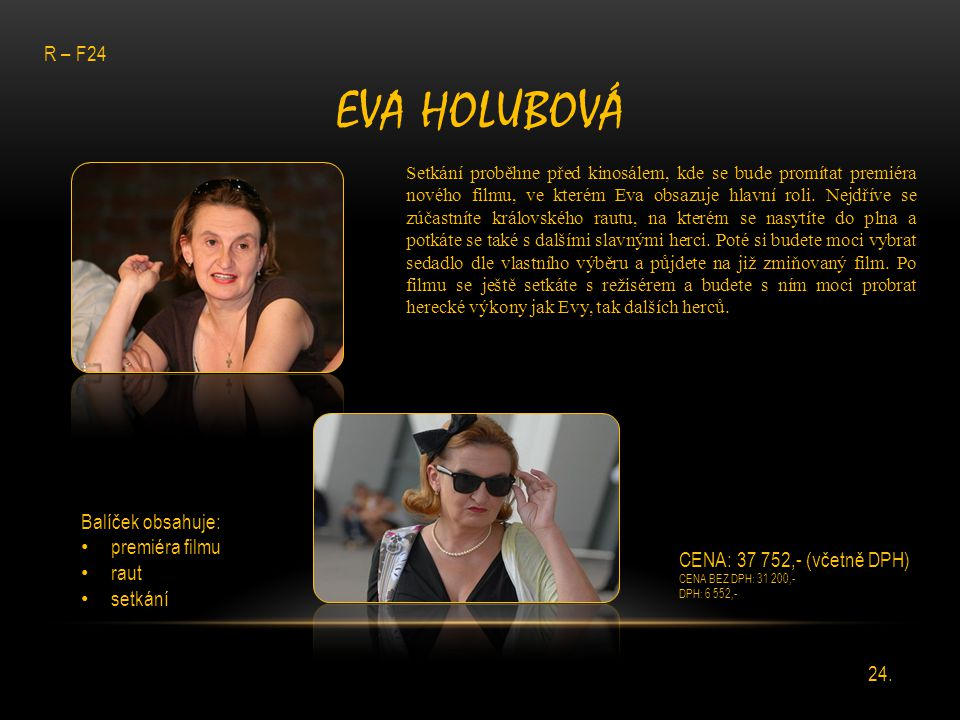 EVA HOLUBOVÁ Setkání proběhne před kinosálem, kde se bude promítat premiéra nového filmu, ve kterém Eva obsazuje hlavní roli. Nejdříve se zúčastníte k