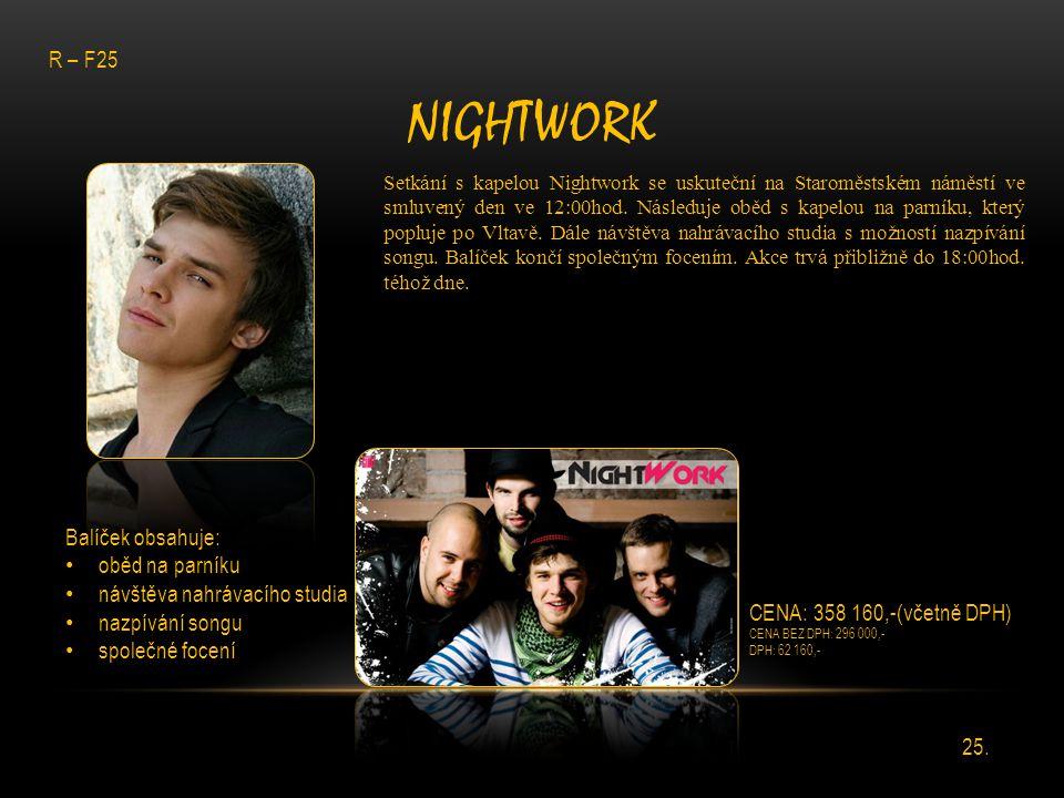 NIGHTWORK Setkání s kapelou Nightwork se uskuteční na Staroměstském náměstí ve smluvený den ve 12:00hod. Následuje oběd s kapelou na parníku, který po