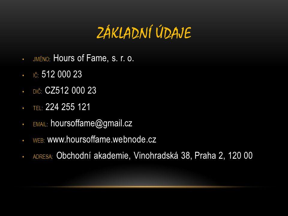 ZÁKLADNÍ ÚDAJE JMÉNO: Hours of Fame, s. r. o. IČ: 512 000 23 DIČ: CZ512 000 23 TEL: 224 255 121 EMAIL: hoursoffame@gmail.cz WEB: www.hoursoffame.webno