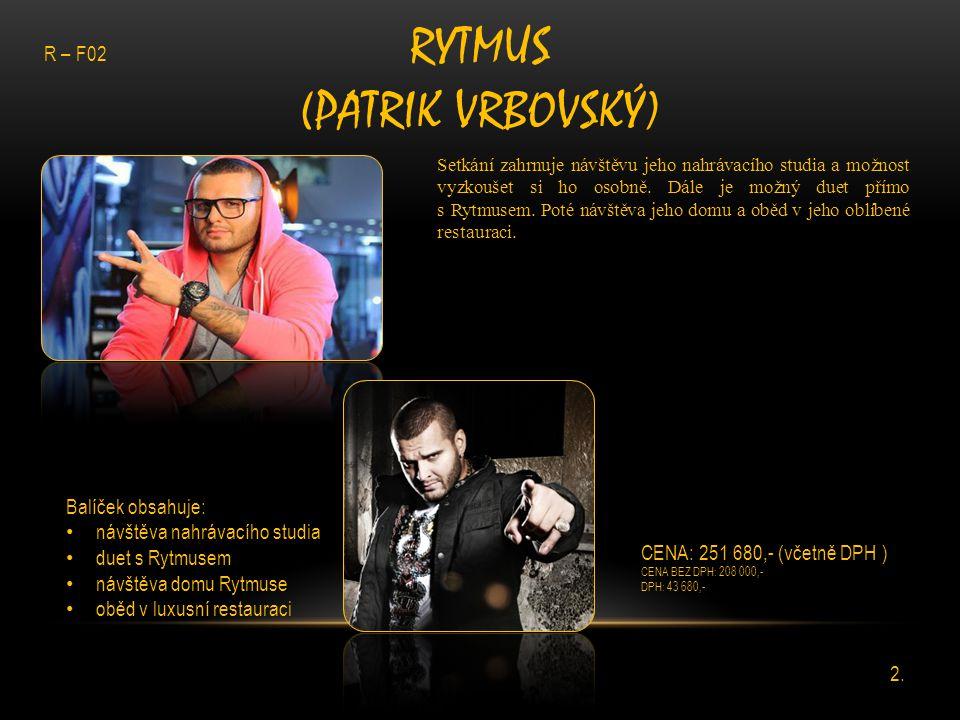 RYTMUS (PATRIK VRBOVSKÝ) Setkání zahrnuje návštěvu jeho nahrávacího studia a možnost vyzkoušet si ho osobně. Dále je možný duet přímo s Rytmusem. Poté