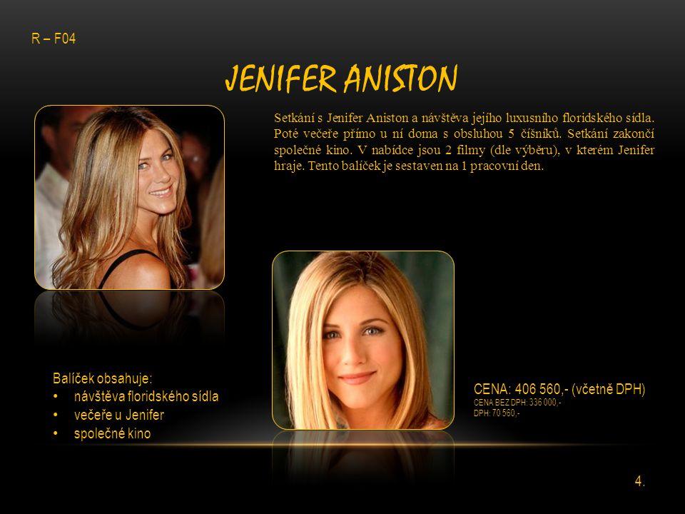 JENIFER ANISTON Setkání s Jenifer Aniston a návštěva jejího luxusního floridského sídla. Poté večeře přímo u ní doma s obsluhou 5 číšníků. Setkání zak