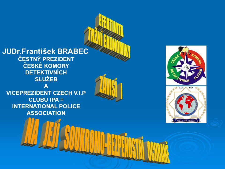 JUDr.František BRABEC ČESTNÝ PREZIDENT ČESKÉ KOMORY DETEKTIVNÍCH SLUŽEB A VICEPREZIDENT CZECH V.I.P CLUBU IPA = INTERNATIONAL POLICE ASSOCIATION