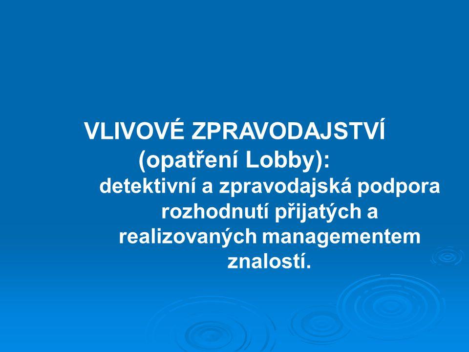 VLIVOVÉ ZPRAVODAJSTVÍ (opatření Lobby): detektivní a zpravodajská podpora rozhodnutí přijatých a realizovaných managementem znalostí.