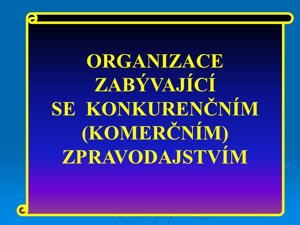 ORGANIZACE ZABÝVAJÍCÍ SE KONKURENČNÍM (KOMERČNÍM) ZPRAVODAJSTVÍM