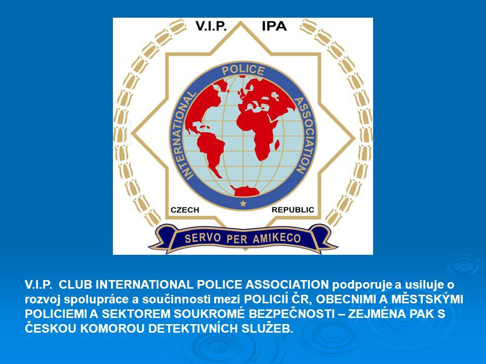 V.I.P. CLUB INTERNATIONAL POLICE ASSOCIATION podporuje a usiluje o rozvoj spolupráce a součinnosti mezi POLICIÍ ČR, OBECNIMI A MĚSTSKÝMI POLICIEMI A S