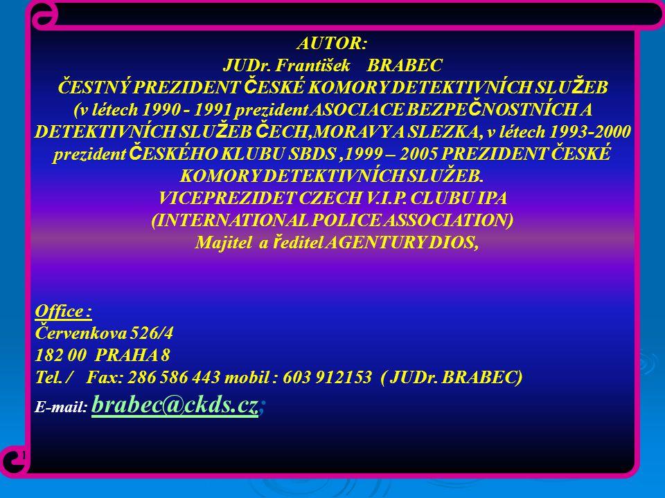 AUTOR: JUDr. František BRABEC ČESTNÝ PREZIDENT Č ESKÉ KOMORY DETEKTIVNÍCH SLU Ž EB (v létech 1990 - 1991 prezident ASOCIACE BEZPE Č NOSTNÍCH A DETEKTI