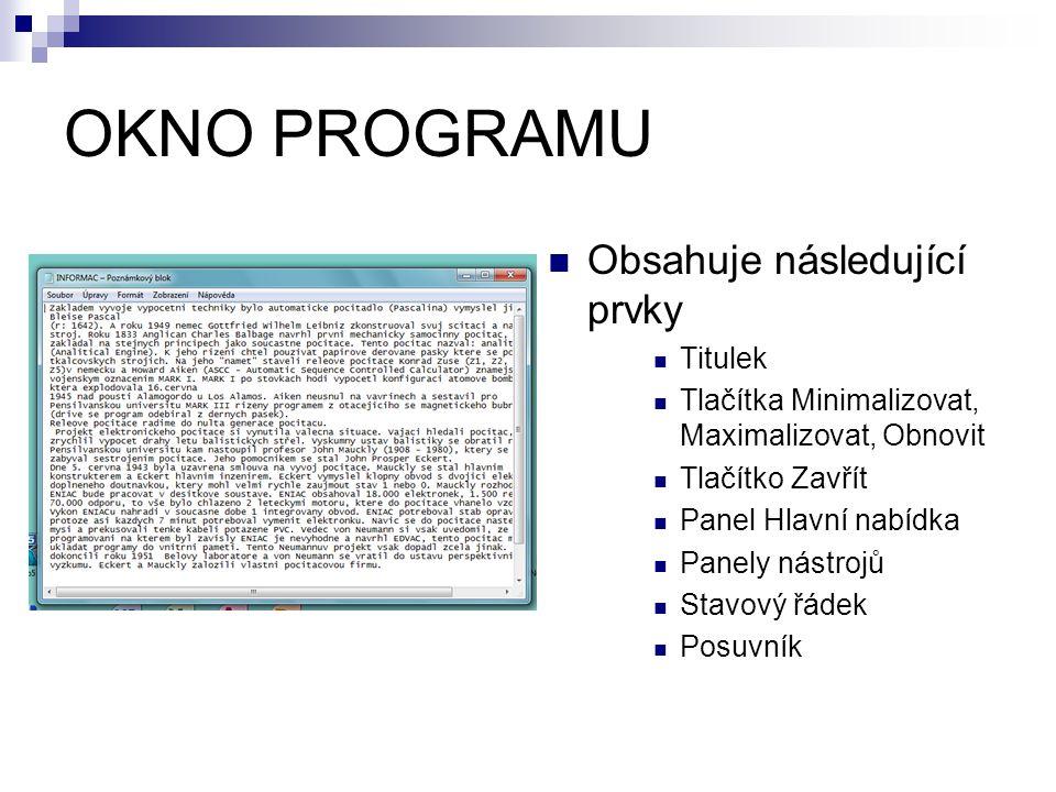 OKNO PROGRAMU Obsahuje následující prvky Titulek Tlačítka Minimalizovat, Maximalizovat, Obnovit Tlačítko Zavřít Panel Hlavní nabídka Panely nástrojů Stavový řádek Posuvník