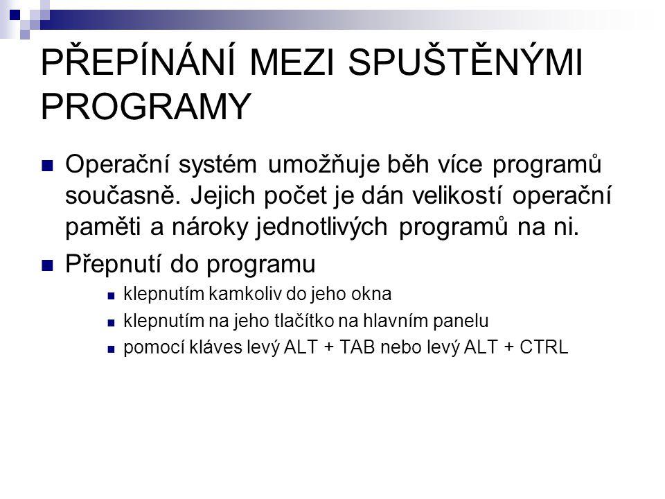PŘEPÍNÁNÍ MEZI SPUŠTĚNÝMI PROGRAMY Operační systém umožňuje běh více programů současně.