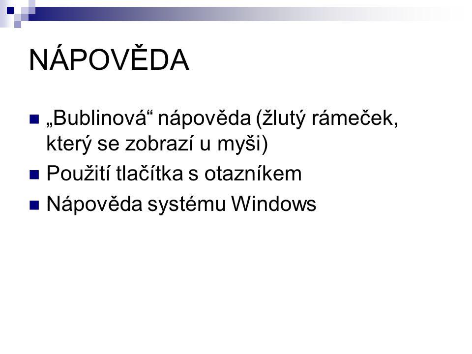 """NÁPOVĚDA """"Bublinová nápověda (žlutý rámeček, který se zobrazí u myši) Použití tlačítka s otazníkem Nápověda systému Windows"""