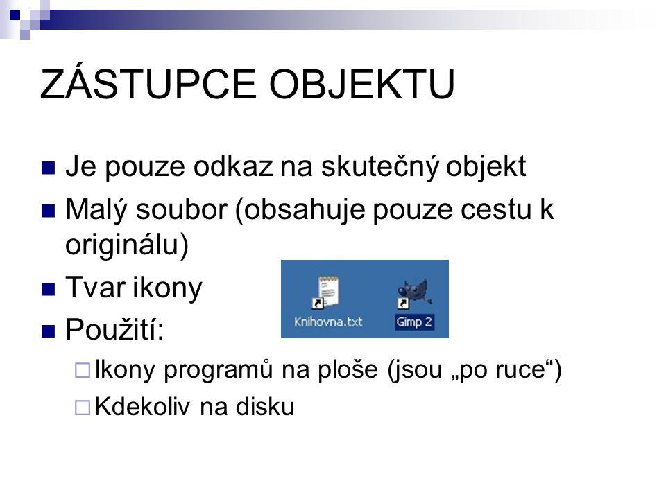 """ZÁSTUPCE OBJEKTU Je pouze odkaz na skutečný objekt Malý soubor (obsahuje pouze cestu k originálu) Tvar ikony Použití:  Ikony programů na ploše (jsou """"po ruce )  Kdekoliv na disku"""