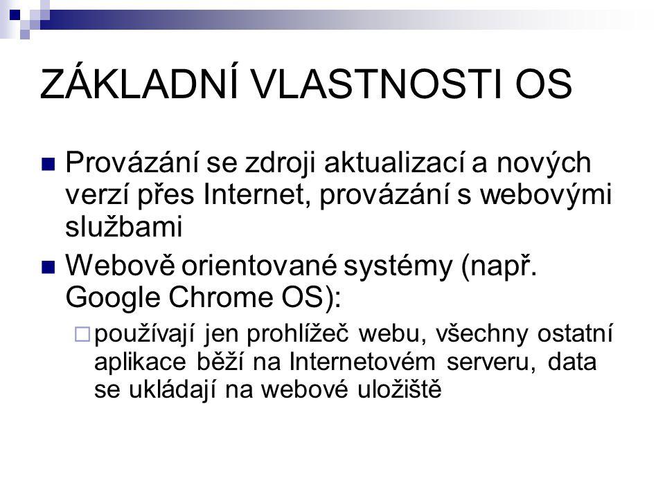ZÁKLADNÍ VLASTNOSTI OS Provázání se zdroji aktualizací a nových verzí přes Internet, provázání s webovými službami Webově orientované systémy (např.