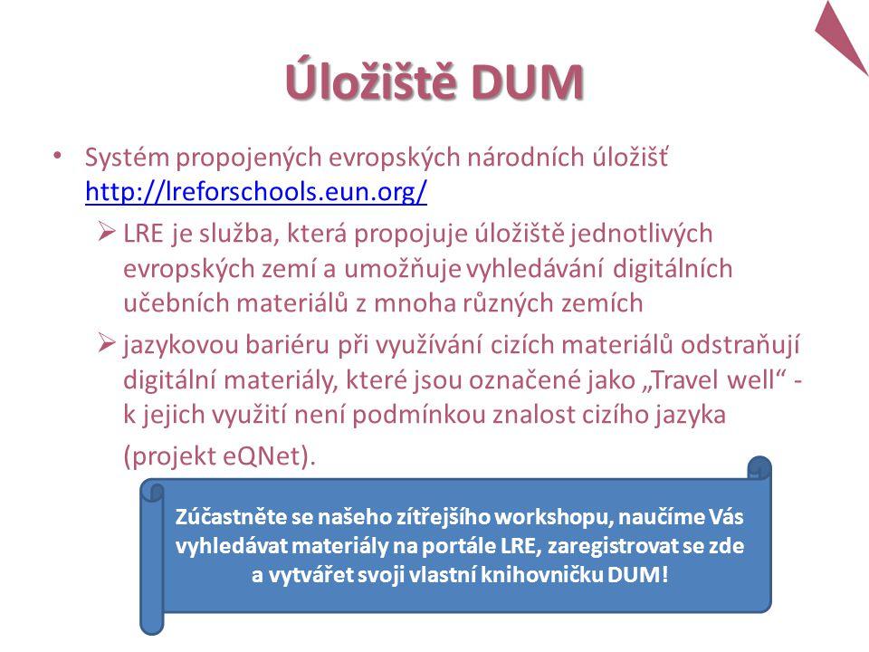 """Úložiště DUM Systém propojených evropských národních úložišť http://lreforschools.eun.org/ http://lreforschools.eun.org/  LRE je služba, která propojuje úložiště jednotlivých evropských zemí a umožňuje vyhledávání digitálních učebních materiálů z mnoha různých zemích  jazykovou bariéru při využívání cizích materiálů odstraňují digitální materiály, které jsou označené jako """"Travel well - k jejich využití není podmínkou znalost cizího jazyka (projekt eQNet)."""