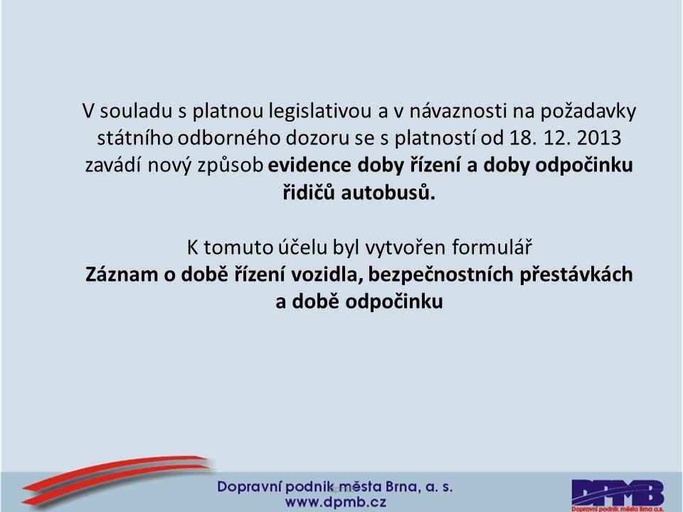 V souladu s platnou legislativou a v návaznosti na požadavky státního odborného dozoru se s platností od 18. 12. 2013 zavádí nový způsob evidence doby