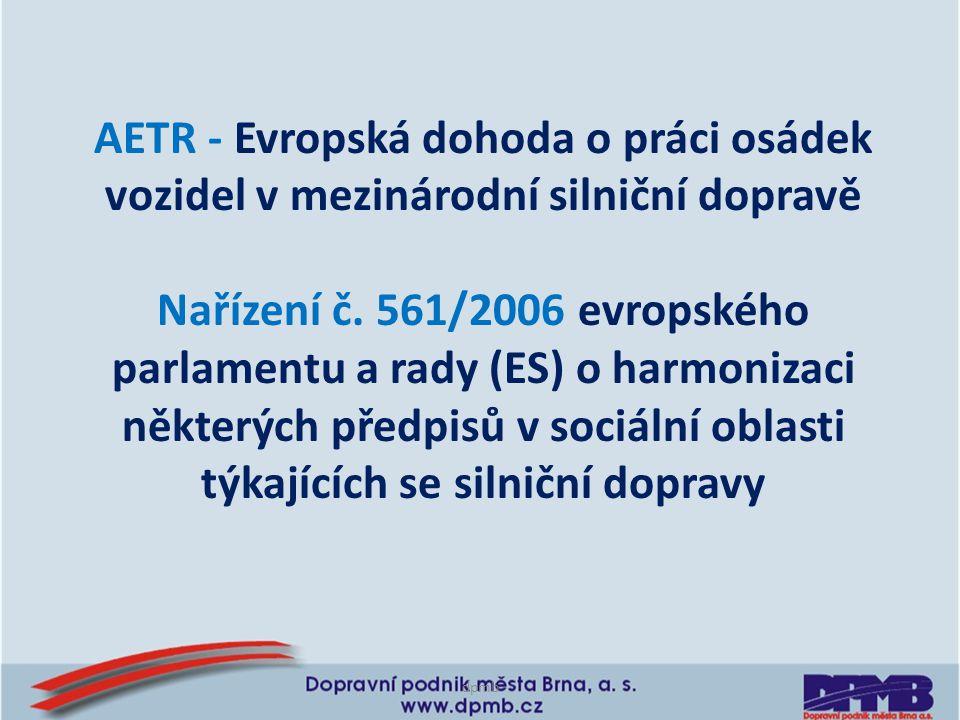 dpmb AETR - Evropská dohoda o práci osádek vozidel v mezinárodní silniční dopravě Nařízení č. 561/2006 evropského parlamentu a rady (ES) o harmonizaci