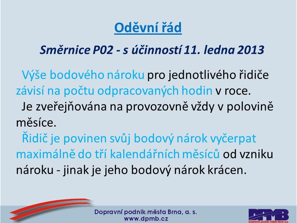 dpmb Směrnice P02 - s účinností 11. ledna 2013 Oděvní řád Výše bodového nároku pro jednotlivého řidiče závisí na počtu odpracovaných hodin v roce. Je