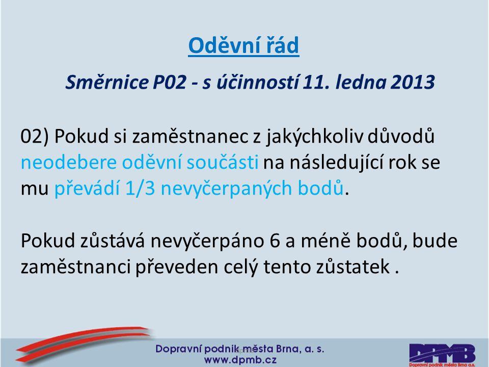 Směrnice P02 - s účinností 11. ledna 2013 Oděvní řád 02) Pokud si zaměstnanec z jakýchkoliv důvodů neodebere oděvní součásti na následující rok se mu