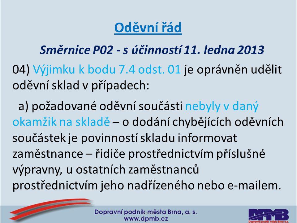 dpmb Směrnice P02 - s účinností 11. ledna 2013 Oděvní řád 04) Výjimku k bodu 7.4 odst. 01 je oprávněn udělit oděvní sklad v případech: a) požadované o