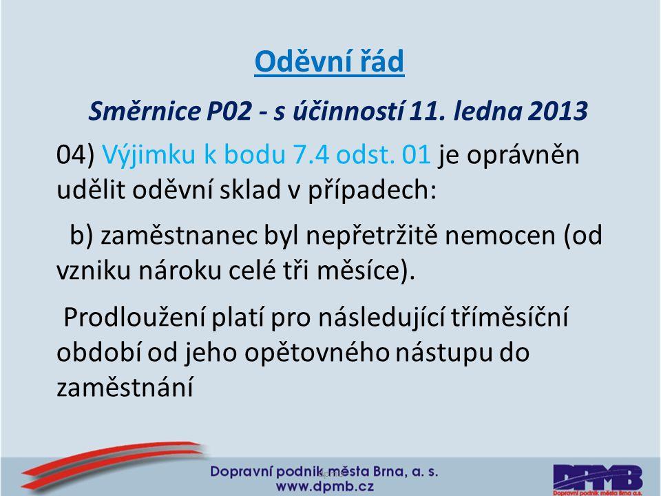 dpmb Směrnice P02 - s účinností 11. ledna 2013 Oděvní řád 04) Výjimku k bodu 7.4 odst. 01 je oprávněn udělit oděvní sklad v případech: b) zaměstnanec