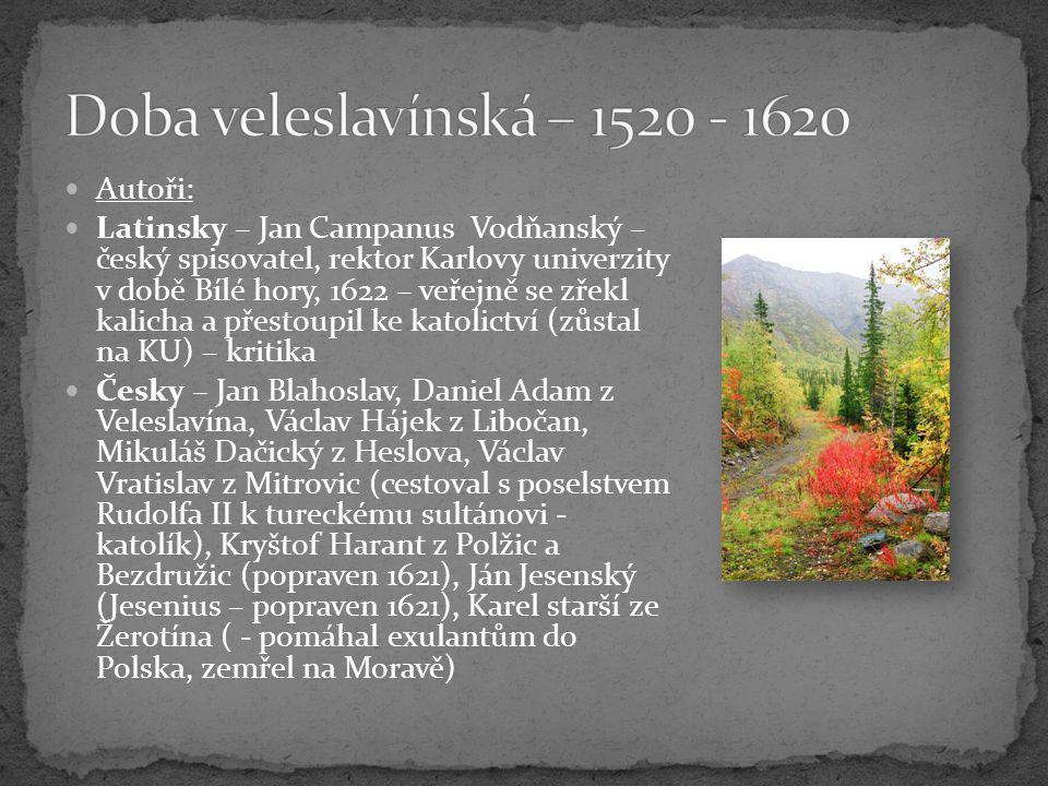 Autoři: Latinsky – Jan Campanus Vodňanský – český spisovatel, rektor Karlovy univerzity v době Bílé hory, 1622 – veřejně se zřekl kalicha a přestoupil