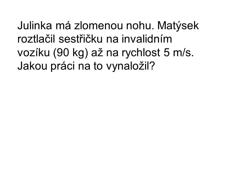 Hmotnost 90 kg, rychlost 5 m/s.Práce = . m = 90 kgv = 5 m/sW = .