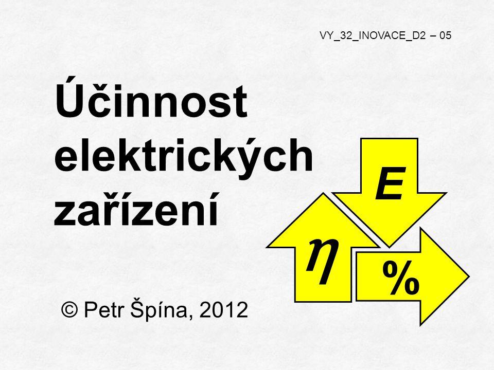© Petr Špína, 2012 VY_32_INOVACE_D2 – 05 Účinnost elektrických zařízení η E %