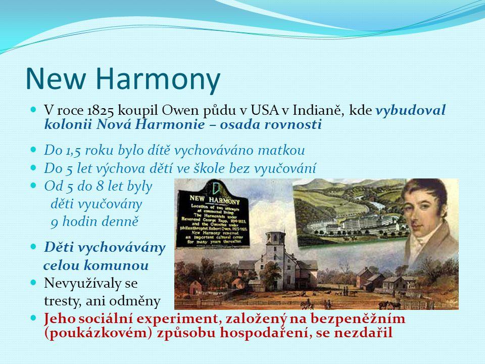 New Harmony V roce 1825 koupil Owen půdu v USA v Indianě, kde vybudoval kolonii Nová Harmonie – osada rovnosti Do 1,5 roku bylo dítě vychováváno matko