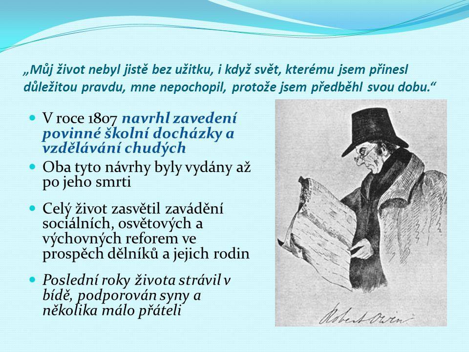 """""""Můj život nebyl jistě bez užitku, i když svět, kterému jsem přinesl důležitou pravdu, mne nepochopil, protože jsem předběhl svou dobu."""" V roce 1807 n"""