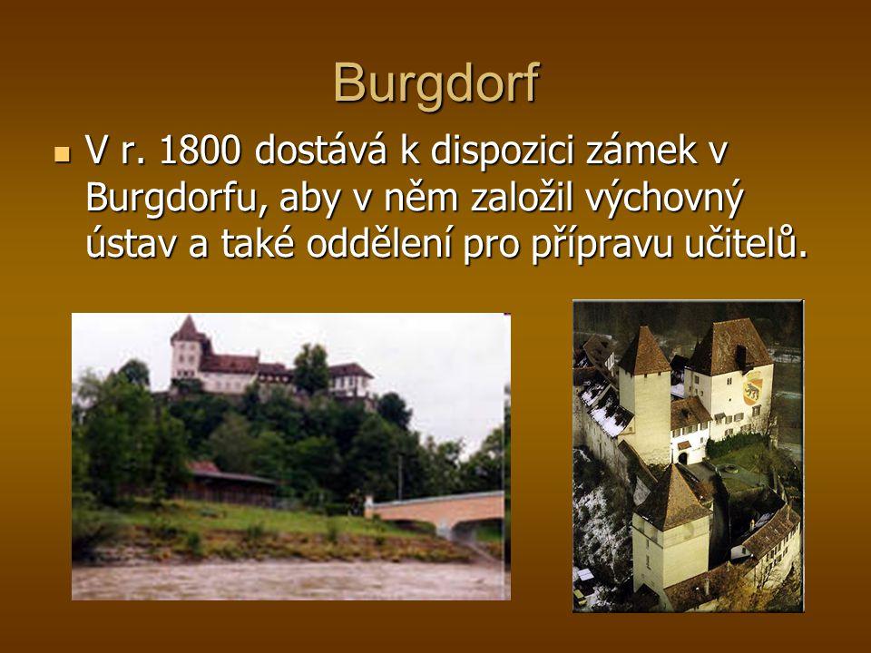 V r. 1800 dostává k dispozici zámek v Burgdorfu, aby v něm založil výchovný ústav a také oddělení pro přípravu učitelů. V r. 1800 dostává k dispozici