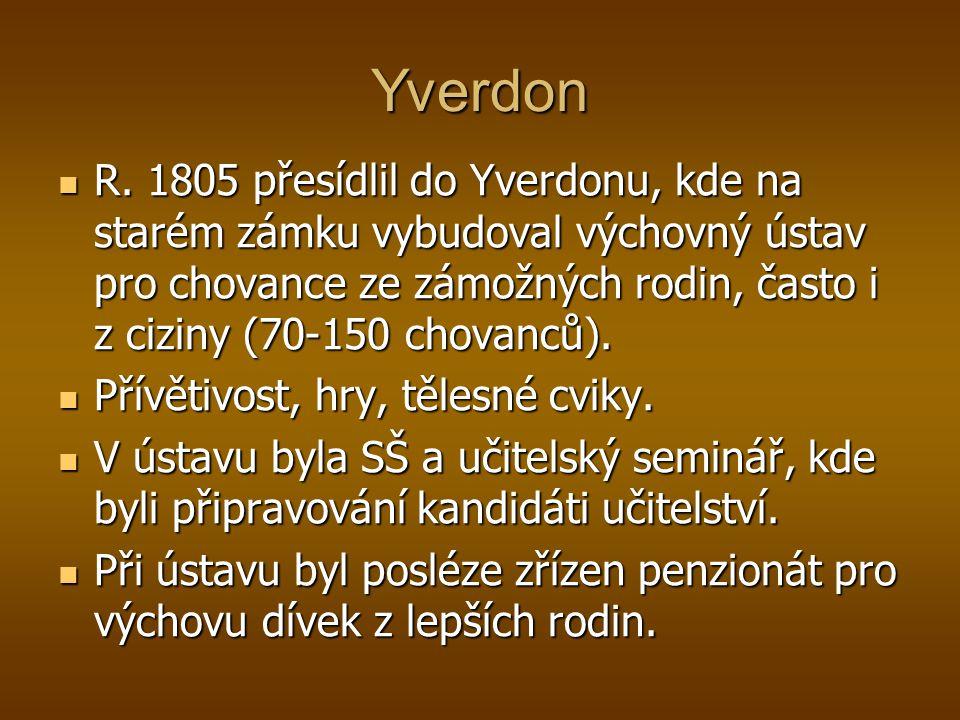 R. 1805 přesídlil do Yverdonu, kde na starém zámku vybudoval výchovný ústav pro chovance ze zámožných rodin, často i z ciziny (70-150 chovanců). R. 18