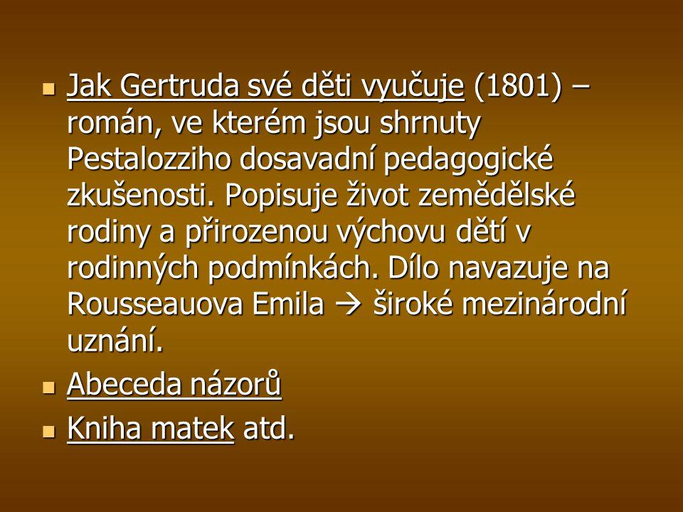 Jak Gertruda své děti vyučuje (1801) – román, ve kterém jsou shrnuty Pestalozziho dosavadní pedagogické zkušenosti. Popisuje život zemědělské rodiny a