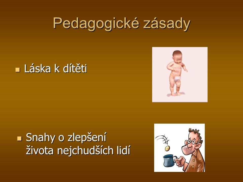 Pedagogické zásady Láska k dítěti Láska k dítěti Snahy o zlepšení života nejchudších lidí Snahy o zlepšení života nejchudších lidí