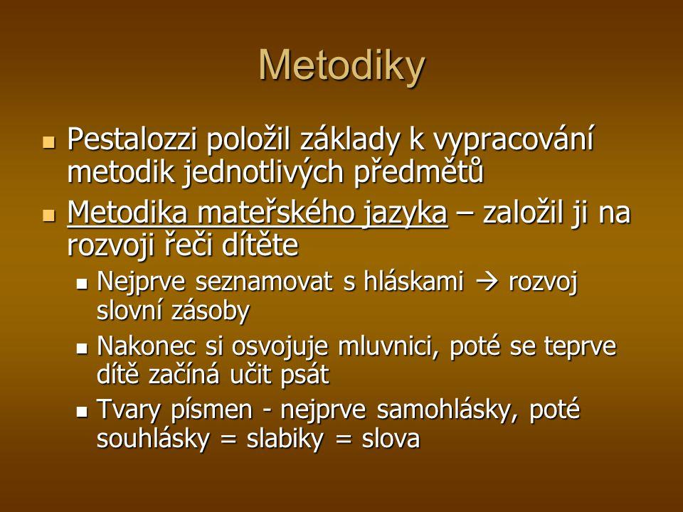 Metodiky Pestalozzi položil základy k vypracování metodik jednotlivých předmětů Pestalozzi položil základy k vypracování metodik jednotlivých předmětů