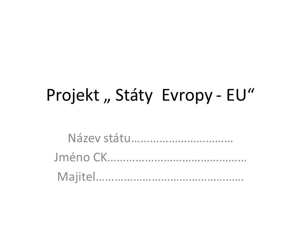 """Projekt """" Státy Evropy - EU Název státu…………………………… Jméno CK……………………………………… Majitel…………………………………………"""