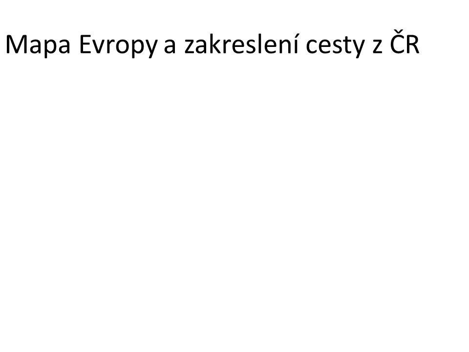 Mapa Evropy a zakreslení cesty z ČR