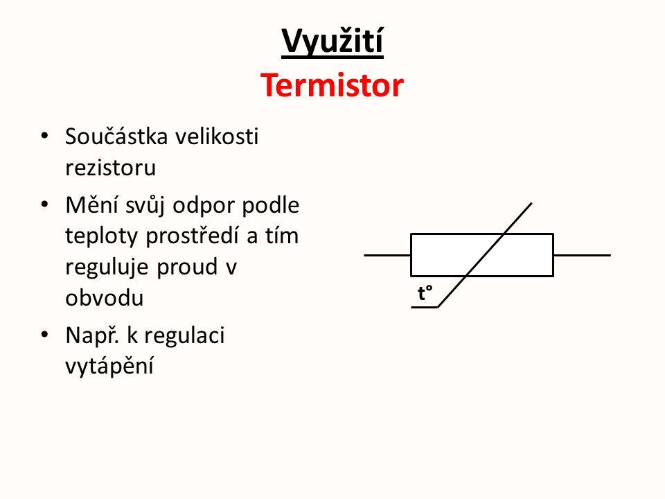 Využití Termistor Součástka velikosti rezistoru Mění svůj odpor podle teploty prostředí a tím reguluje proud v obvodu Např. k regulaci vytápění t°