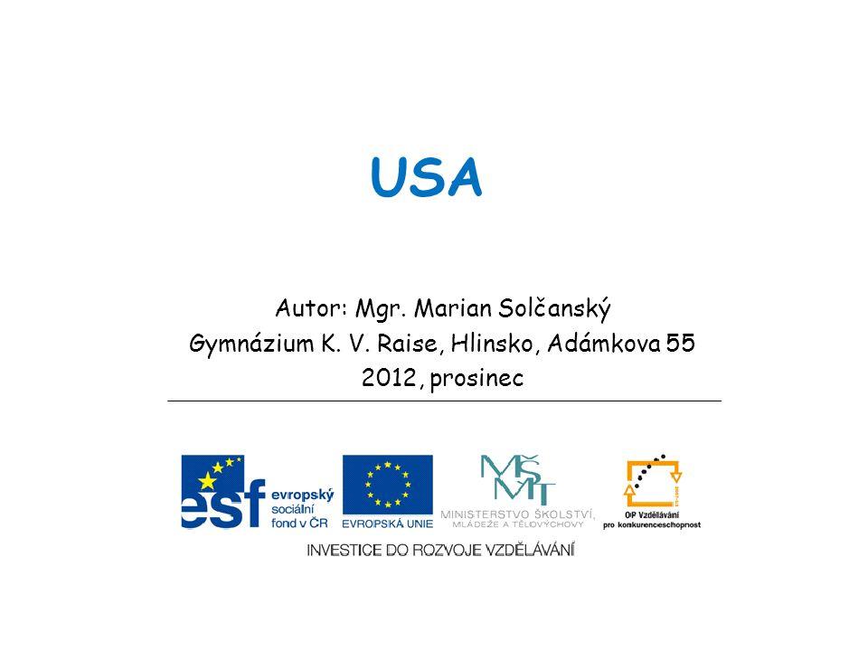 USA Autor: Mgr. Marian Solčanský Gymnázium K. V. Raise, Hlinsko, Adámkova 55 2012, prosinec