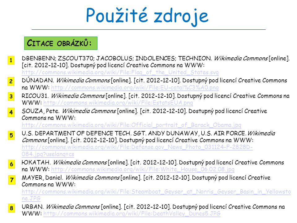 Použité zdroje DBENBENN; ZSCOUT370; JACOBOLUS; INDOLENCES; TECHNION.