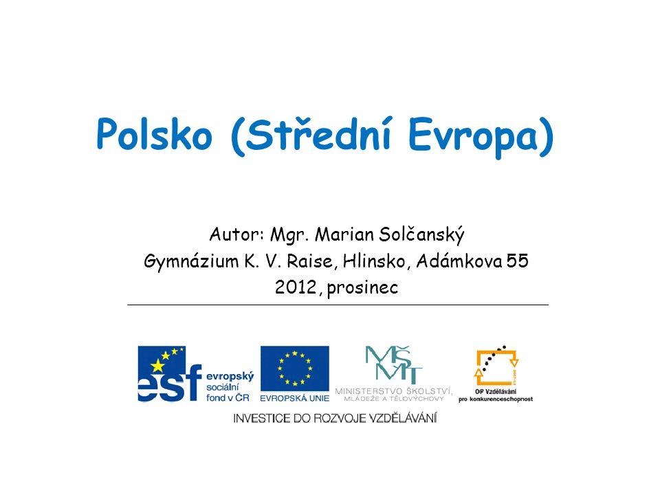 Polsko (Střední Evropa) Autor: Mgr. Marian Solčanský Gymnázium K. V. Raise, Hlinsko, Adámkova 55 2012, prosinec