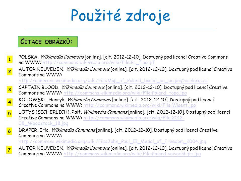 Použité zdroje POLSKA. Wikimedia Commons [online]. [cit. 2012-12-10]. Dostupný pod licencí Creative Commons na WWW: http://commons.wikimedia.org/wiki/